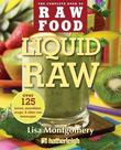 Lisa Montgomery - Liquid Raw: Over 125 Juices, Smoothies, Soups, and other Raw Beverages