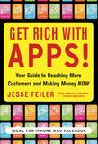 Jesse Feiler - Get Rich with Apps!: Your Guide to Reaching More Customers and Making Money Now