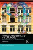 Protest, Property and the Commons: Performances of Law and Resistance