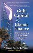 Gulf Capital and Islamic Finance : The Rise of the New Global Players: The Rise of the New Global Players