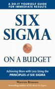 Six Sigma on a Budget : Achieving More with Less Using the Principles of Six Sigma: Achieving More with Less Using the Principles of Six Sigma