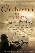Orchestra of Exiles: The Story of Bronislaw Huberman, the Israel Philharmonic, and the One ThousandJews He Saved from Nazi Horrors