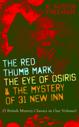 THE RED THUMB MARK, THE EYE OF OSIRIS & THE MYSTERY OF 31 NEW INN (3 British Mystery Classics in One Volume)