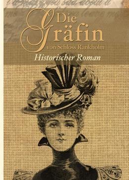 Die Gräfin von Schloss Rankholm - Historischer Roman (Illustrierte Ausgabe). Reihe: Historischer Liebesroman, Frauenroman