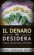 Il Denaro Mi Desidera - La Nuova Strada Verso La Ricchezza