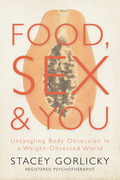 Food, Sex, and You: Untangling Body Obsession in a Weight-Obsessed World