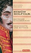 Simón Bolívar. Befreier Südamerikas