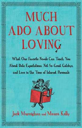 Much Ado About Loving: What Our Favorite Novels Can Teach You About Date Expectations, Not So-Great Gatsbys, and Love in the Time of Internet Personal