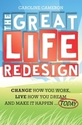The Great Life Redesign: Change How You Work, Live How You Dream and Make It Happen ... Today