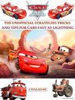 Cars Fast as Lightning The Unofficial Strategies Tricks and Tips for Cars Fast as Lightning