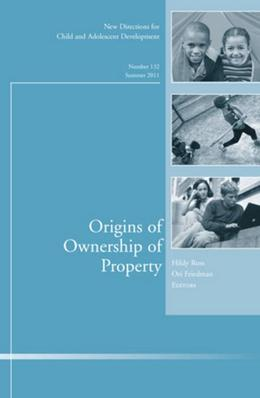 Origins of Ownership of Property: New Directions for Child and Adolescent Development, Number 132