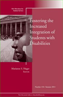 Fostering the Increased Integration of Students with Disabilities: New Directions for Student Services, Number 134