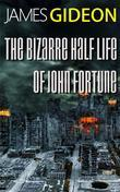 The Bizarre Half-Life of John Fortune