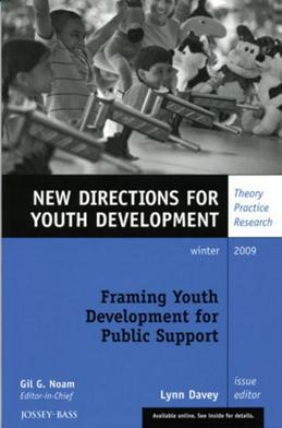 Framing Youth Development for Public Support: New Directions for Youth Development, Number 124