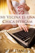 Mi Vecina es una Chica Webcam: Una Fantasía Erótica