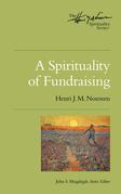 A Spirituality of Fundraising: The Henri Nouwen Spirituality Series