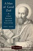 A Man of Good Zeal: A Novel Based on the Life of Saint Francis de Sales