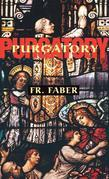 Purgatory: The Two Catholic Views of Purgatory Based on Catholic Teaching and Revelations of Saintly Souls