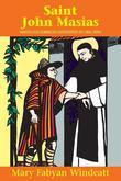 St. John Masias: Marvelous Dominican Gatekeeper of Lima, Peru