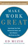 Make Work Great : Super Charge Your Team, Reinvent the Culture, and Gain Influence One Person at a Time: Super Charge Your Team, Reinvent the Culture,