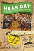 Hear Dat New Orleans: A Guide to the Rich Musical Heritage & Lively Current Scene