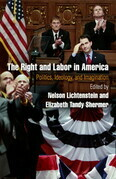 The Right and Labor in America: Politics, Ideology, and Imagination
