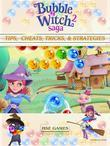 Bubble Witch 2 Saga Tips, Cheats, Tricks, & Strategies Unofficial Guide