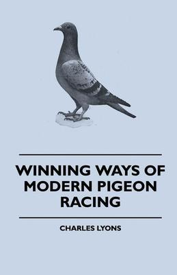 Winning Ways of Modern Pigeon Racing