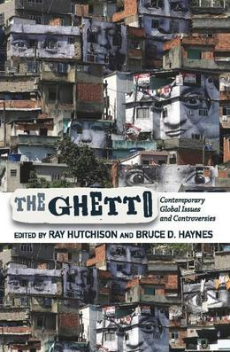 The Ghetto: Contemporary Global Issues and Controversies