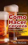 Cómo Hacer Cerveza: Guía Para Principiantes