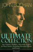 JOHN BUCHAN Ultimate Collection: Spy Classics, Thrillers, Adventure Novels & Short Stories, Including Historical Works and Essays (Illustrated)