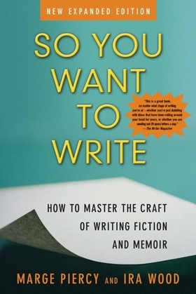 So You Want to Write: How to Master the Craft of Writing Fiction and Memoir
