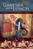Ganesha Goes to Lunch: Classics from Mystic India