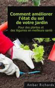 Comment Améliorer L'état Du Sol De Votre Jardin Pour Des Plantes Et Des Légumes En Meilleure Santé