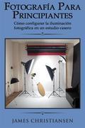 Fotografía Para Principiantes: Cómo Configurar La Iluminación Fotográfica En Un Estudio Casero