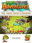 Plants vs Zombies Adventures Tips, Cheats, Tricks, & Strategies Unofficial Guide
