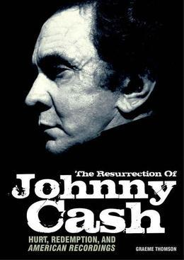 The Resurrection of Johnny Cash: Hurt, Redemption, and American Recordings