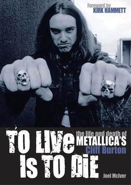 To Live Is to Die: The Life and Death of Metallica's Cliff Burton