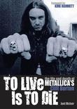 TO LIVE IS TO DIE THE LIFE AND DEATH OF METALLICA'S CLIFF BURTON