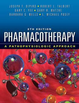 Pharmacotherapy: A Pathophysiologic Approach, Eighth Edition: A Pathophysiologic Approach, Eighth Edition