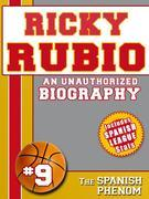 Ricky Rubio: An Unauthorized Biography
