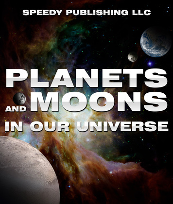 Planets And Moons In Our Universe: Fun Facts and Pictures for Kids