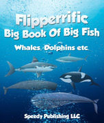 Flipperrific Big Book Of Big Fish (Whales, Dolphins etc)