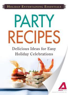 Holiday Entertaining Essentials: Party Recipes: Delicious Ideas for Easy Holiday Celebrations