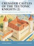 Crusader Castles of the Teutonic Knights (2): The stone castles of Latvia and Estonia 1185-1560