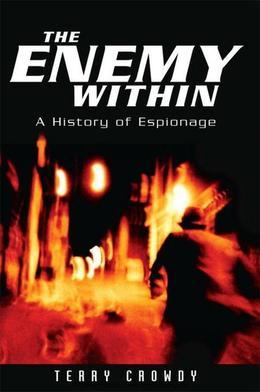 The Enemy Within: A History of Spies, Spymasters and Espionage