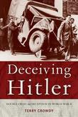 Deceiving Hitler: Double Cross and Deception in World War II