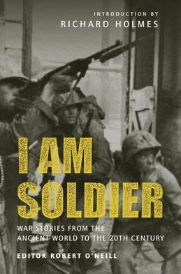 I am Soldier: War stories, from the Ancient World to the 20th Century