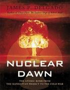Nuclear Dawn: The Atomic Bomb, from the Manhattan Project to the Cold War