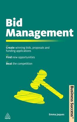 Bid Management: Create Winning Bids and Proposals and Fund Applications; Find New Opportunities; Beat the Competition